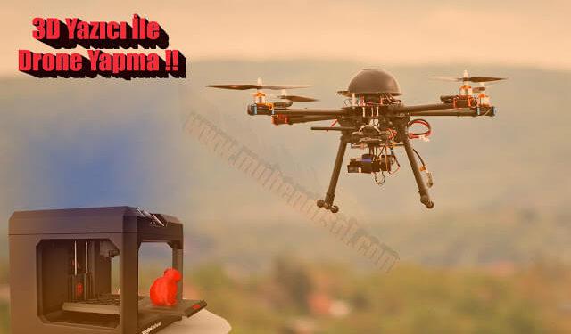 3D Yazıcı Kullanarak Dron(İHA) Yapımı