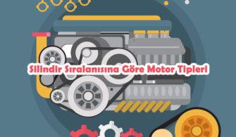 Silindir Sıralanışına Göre Motor Tipleri